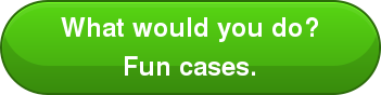 What would you do? Fun cases.